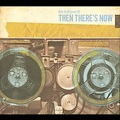 Kyle Hollingsworth: Then There's Now [Digipak] *