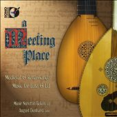 A Meeting Place: Medieval & Renaissance Music for Lute & Ud