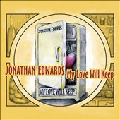 Jonathan Edwards: My Love Will Keep *