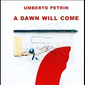 Umberto Petrin: A Dawn Will Come *
