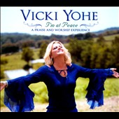 Vicki Yoh'e: I'm at Peace: A Praise and Worship Experience [Digipak]