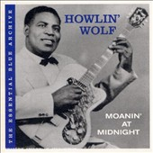 Howlin' Wolf: The Essential Blue Archive: Moanin' At Midnight