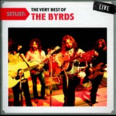 The Byrds: Setlist: The Very Best of the Byrds Live