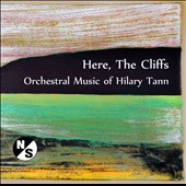 Here, The Cliffs - Orchestral Music of Hilary Tann / Frantisek Novotny, violin; Debra Richtmeyer, saxophone