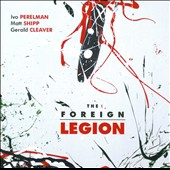 Gerald Cleaver/Ivo Perelman/Matthew Shipp: The Foreign Legion