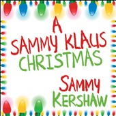 Sammy Kershaw: A Sammy Klaus Christmas *