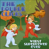 The Doubleclicks: Worst Superpower Ever