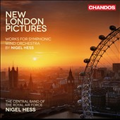 Nigel Hess: New London Pictures: Works for Symphonic Wind Orchestra / Royal Air Force Central Band