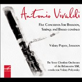 Vivaldi: Five Concertos for Bassoon, Strings & basso continuo / Velery Popov, bassoon