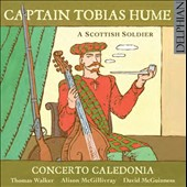 Captain Tobias Hume: (c.1569-1645)  A Scottish Soldier / Concerto Caledonia