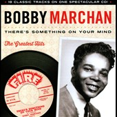 Bobby Marchan: There Is Something on Your Mind: Greatest Hits