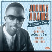 Johnny Adams: I Won't Cry: The Complete Ric & Ron Singles 1959-1964 *