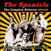 The Spaniels: The Complete Releases 1953-1962