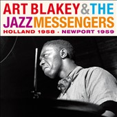 Art Blakey & the Jazz Messengers: Holland 1958/Newport 1959