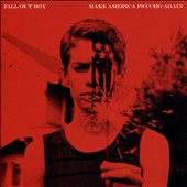 Fall Out Boy: Make America Psycho Again [Clean Version] [Remixes] *