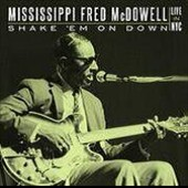 Mississippi Fred McDowell: Shake 'Em on Down [Charly]