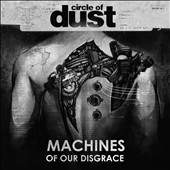 Circle of Dust: Machines of Our Disgrace *