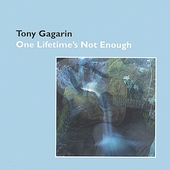 Tony Gagarin: One Lifetime's Not Enough *