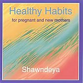 Shawndeya: Healthy Habits for the Pregnant and New Mother