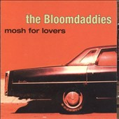 The Bloomdaddies: Mosh For Lovers