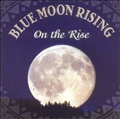 Blue Moon Rising: On the Rise