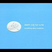 Death Cab for Cutie: Something About Airplanes [Deluxe Edition]