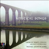 Mystical Songs: Choral Music of Vaughan Williams' / Choir of Trinity College, Melbourne; Leighton Jones