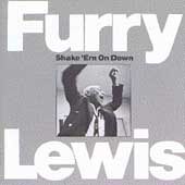 Furry Lewis: Shake 'Em on Down