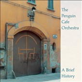 Penguin Cafe Orchestra: A Brief History