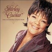 Shirley Caesar: The Ultimate Collection