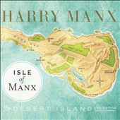 Harry Manx: Isle of Manx: The Desert Island Collection [Digipak]