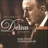 The Complete Delius Songbook, Vol. 1 / Mark Stone, Stephen Barlow