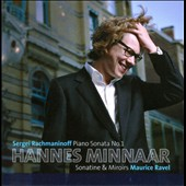 Rachmaninoff: Piano Sonata No. 1; Ravel: Sonatine; Miroirs / Hannes Minnaar, piano