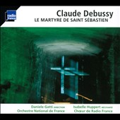 Debussy: Le Martyre de Saint Sebastien / Isabelle Huppert, Sophie Marin-Degor, Kate Aldrich, Christine Knorren