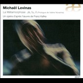 Micha&#235;l Levinas: La Metamorphose, complete opera / Fabrice di Falco, Magali L&eacute;ger, Andr&eacute; Heyboer, Anne Mason, Simon Bailey