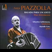 Astor Piazzolla: Balada para un loco / Duo Intermezzo - Sebastien Authemayou, bandoneon; Marielle Gars, piano