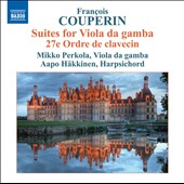 Fran&#231;ois Couperin: Suites for Viola da gamba nos 1 & 2; Suite for Harpsichord no 27 / Mikko Perkola, viola da gamba; Aapo Hakkinen, harpsichord