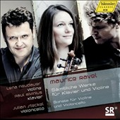 Ravel: Complete Works for Violin & Piano; Sonata for Violin & Cello / Lena Neudauer, violin; Julian Steckel, cello; Paul Rivinius, piano