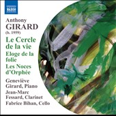 Antony Girard (b. 1959): In Praise of Folly; The Marriage of Orpheus; The Circle of Life / Genevieve Girard, piano; Jean-Marc Fessard, clarinet; Fabrice Bihan, cello