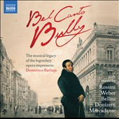 Bel Canto Bully: The Musical Legacy of the Legendary Opera Impresario Domenico Barbaja with music by Rossini, Weber, Bellini et a.