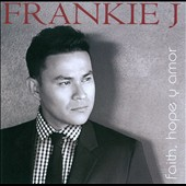 Frankie J: Faith, Hope y Amor *
