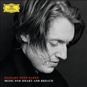 Richard Reed Parry (b.1977): Music for Heart and Breath / Nico Muhly; Bryce Dessner; Aaron Dessner