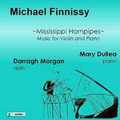 Michael Finnissy: Mississippi Hornpipes - Music for Violin and Piano / Darragh Morgan, violin; Mary Dullea, piano