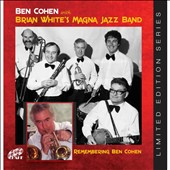 Brian White's Magna Jazz Band/Ben Cohen/Brian White (Clarinet): Remembering Ben Cohen