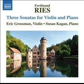 Ferdinand Ries: Three Sonatas for Violn and Piano / Eric Grossman, violin; Susan Kagan, piano