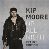 Kip Moore: Up All Night [Deluxe Edition]