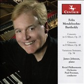 Mendelssohn: Piano Concertos Opp. 25 & 40; Variations Serieuses, Op. 54 / James Johnson, piano; Royal PO; Freeman