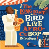 Charlie Parker (Sax): The Long Lost Bird Live Afro-Cubop Recordings [Digipak]
