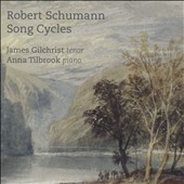 Robert Schumann: Song Cycles - Liederkreis; Dichterliebe / James Gilchrist, tenor; Anna Tilbrook, piano