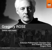 Gregory Rose (b.1948): Danse Macabre / Estonian Philharmonic Chamber Ensemble & Choir, Rose